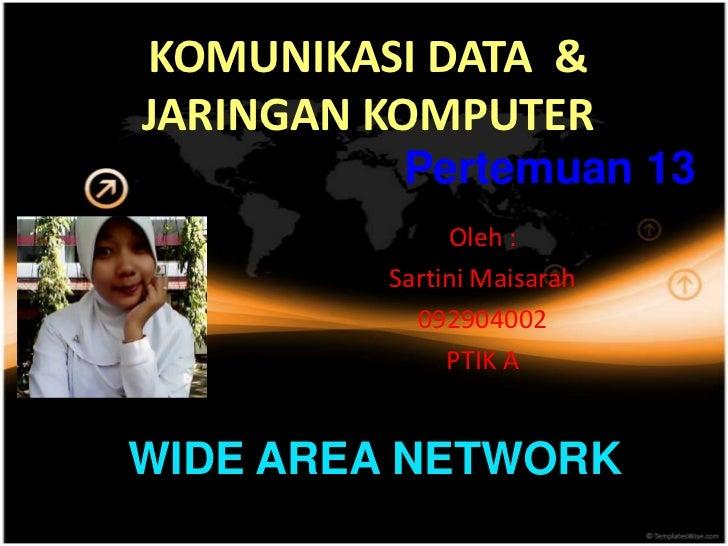 KOMUNIKASI DATA &JARINGAN KOMPUTER          Pertemuan 13              Oleh :         Sartini Maisarah           092904002 ...