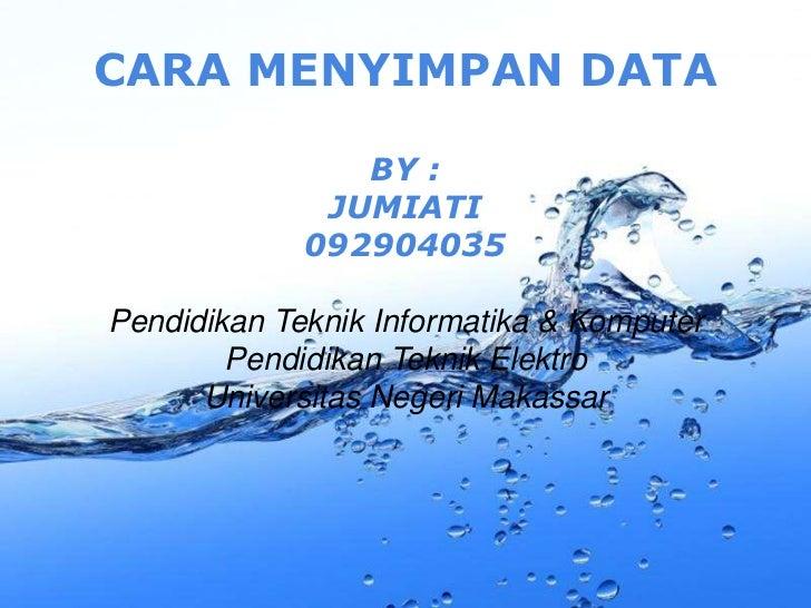 CARA MENYIMPAN DATA                BY :              JUMIATI             092904035Pendidikan Teknik Informatika & Komputer...