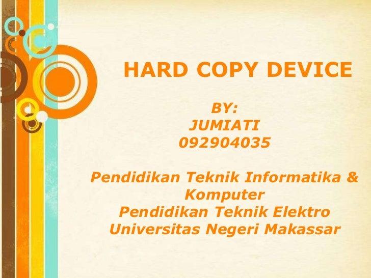 HARD COPY DEVICE                BY:              JUMIATI             092904035Pendidikan Teknik Informatika &           Ko...
