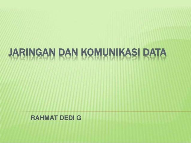 JARINGAN DAN KOMUNIKASI DATA   RAHMAT DEDI G
