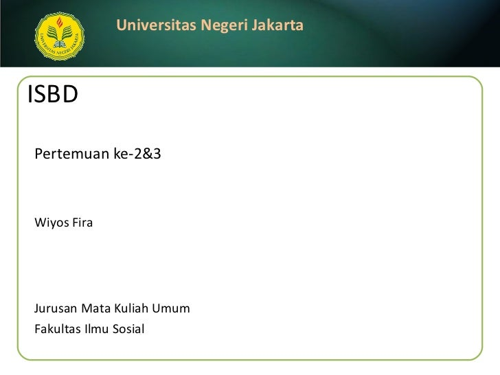 ISBD Pertemuan ke-2&3 <ul><li>Wiyos Fira </li></ul>Jurusan Mata Kuliah Umum Fakultas Ilmu Sosial