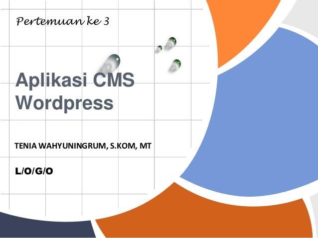 Pertemuan ke 3Aplikasi CMSWordpressTENIA WAHYUNINGRUM, S.KOM, MTL/O/G/O