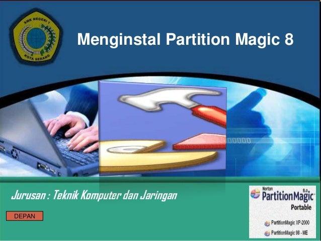 Menginstal Partition Magic 8Jurusan : Teknik Komputer dan JaringanDEPAN