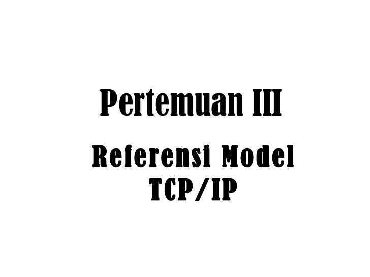 Referensi Model TCP/IP Pertemuan III