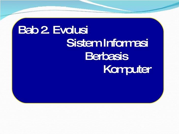 Bab 2. Evolusi  Sistem Informasi  Berbasis  Komputer