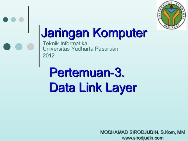 Jaringan Komputer Teknik Informatika Universitas Yudharta Pasuruan 2012  Pertemuan-3. Data Link Layer  MOCHAMAD SIRODJUDIN...