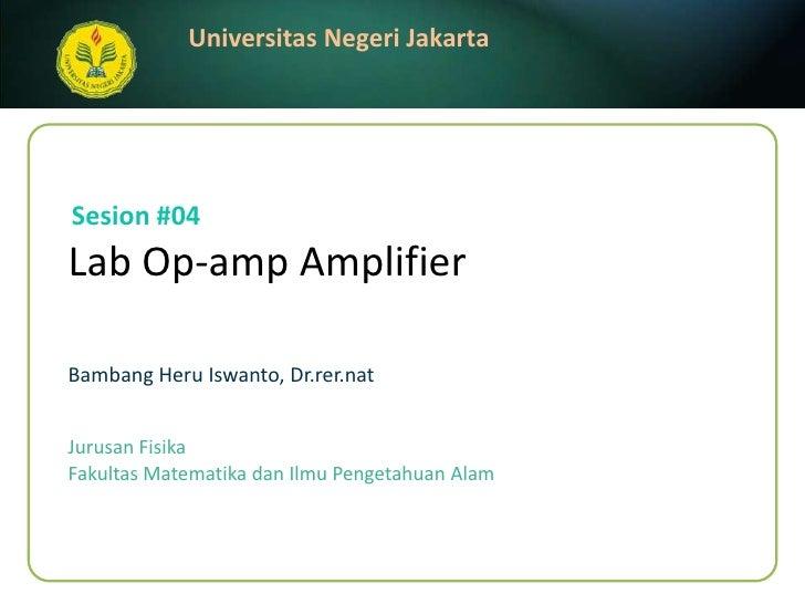 Lab Op-amp Amplifier<br />BambangHeruIswanto, Dr.rer.nat<br />Sesion #04<br />JurusanFisika<br />FakultasMatematikadanIlmu...