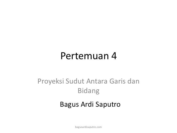 Pertemuan 4Proyeksi Sudut Antara Garis dan            Bidang      Bagus Ardi Saputro           bagusardisaputro.com