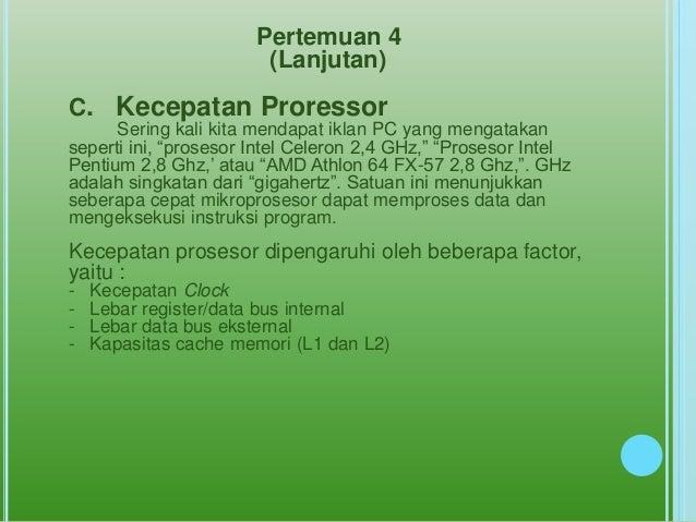 Pertemuan 4                        (Lanjutan)C. Kecepatan Proressor      Sering kali kita mendapat iklan PC yang mengataka...