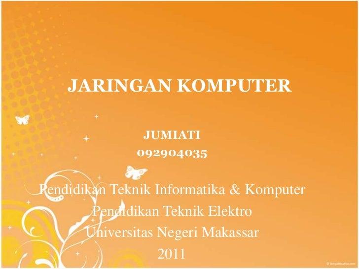 JARINGAN KOMPUTER               JUMIATI              092904035Pendidikan Teknik Informatika & Komputer        Pendidikan T...