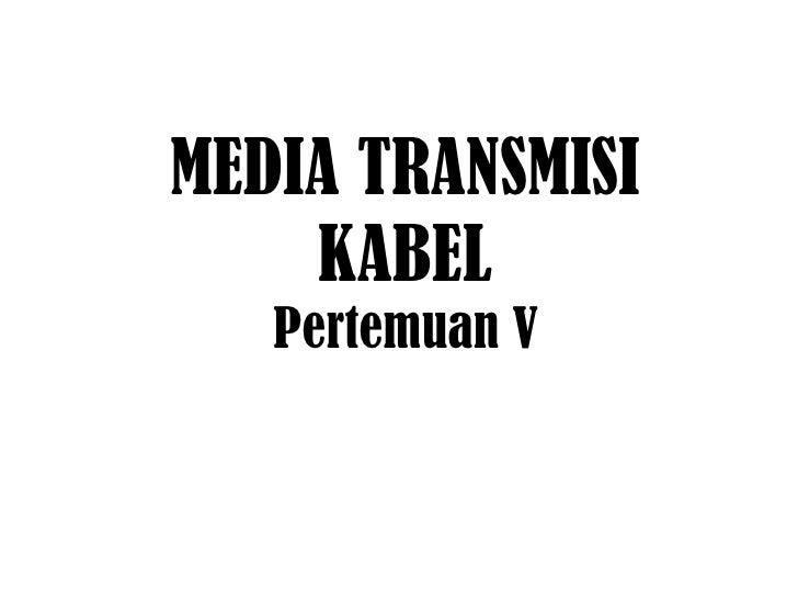 MEDIA TRANSMISI KABEL Pertemuan V
