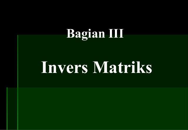 Bagian III Invers Matriks