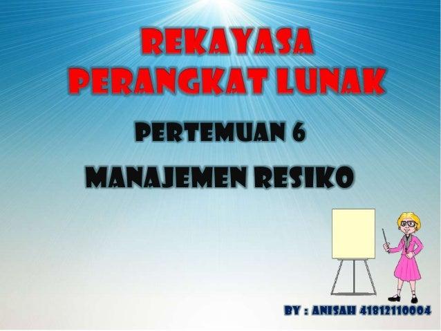 Pertemuan 6 Manajemen resiko By : anisah 41812110004