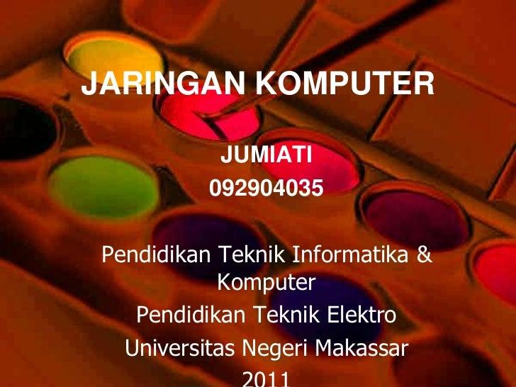 JARINGAN KOMPUTER           JUMIATI          092904035Pendidikan Teknik Informatika &           Komputer   Pendidikan Tekn...