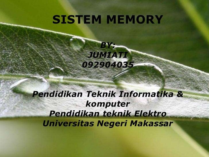 SISTEM MEMORY             BY:           JUMIATI          092904035Pendidikan Teknik Informatika &           komputer   Pen...