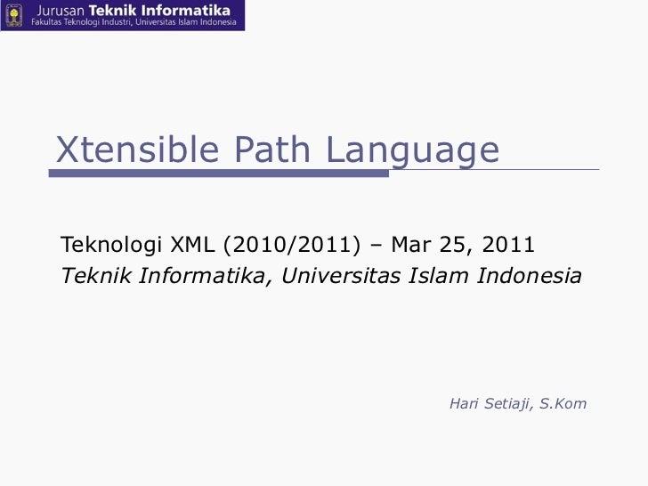 Xtensible Path Language Teknologi XML (2010/2011) – Mar 25, 2011  Teknik Informatika, Universitas Islam Indonesia Hari Set...