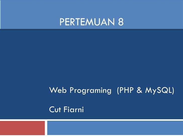 Web Programing  (PHP & MySQL) Cut Fiarni