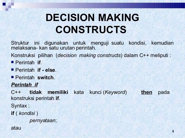 1DECISION MAKINGCONSTRUCTSStruktur ini digunakan untuk menguji suatu kondisi, kemudianmelaksana- kan satu urutan perintah....
