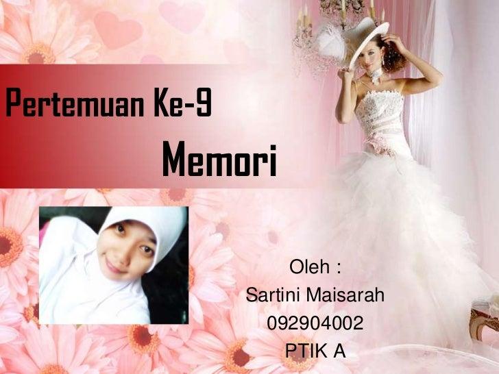 Pertemuan Ke-9          Memori                      Oleh :                 Sartini Maisarah                   092904002   ...