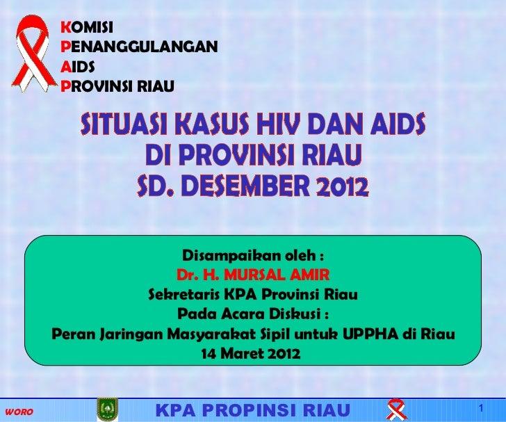KOMISI        PENANGGULANGAN        AIDS        PROVINSI RIAU                        Disampaikan oleh :                   ...