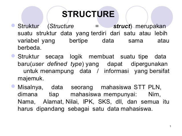 1STRUCTUREStruktur (Structure = struct) merupakansuatu struktur data yang terdiri dari satu atau lebihvariabel yang berti...