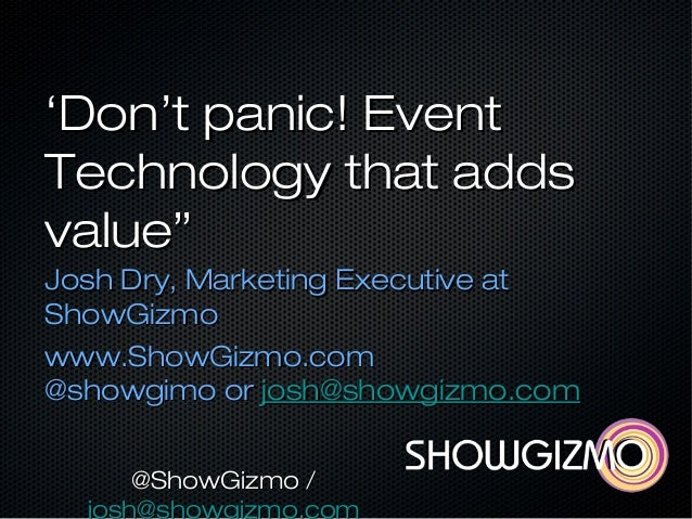 """''Don't panic! EventDon't panic! EventTechnology that addsTechnology that addsvalue""""value""""Josh Dry, Marketing Executive at..."""