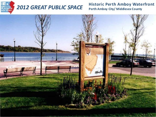 2012 GREAT PUBLIC SPACE Historic Perth Amboy Waterfront Perth Amboy City/ Middlesex County