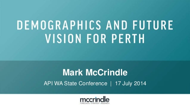 Mark McCrindle API WA State Conference | 17 July 2014