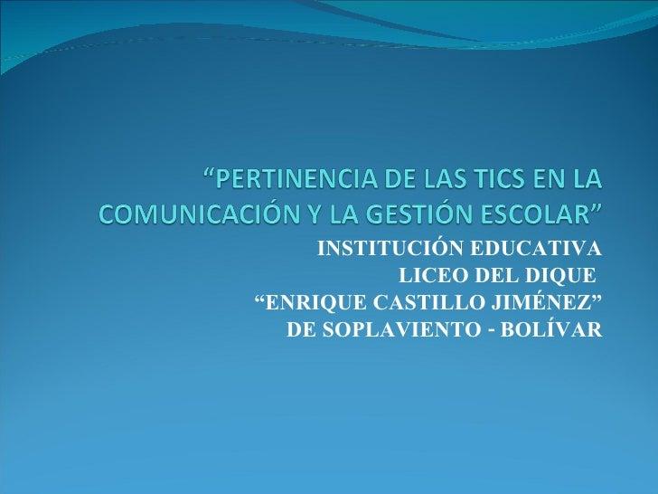 """INSTITUCIÓN EDUCATIVA LICEO DEL DIQUE  """" ENRIQUE CASTILLO JIMÉNEZ"""" DE SOPLAVIENTO - BOLÍVAR"""
