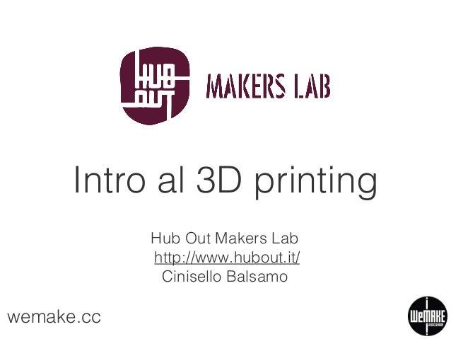 Intro al 3D printing HubOut Makerslab alla biblioteca Civica ilPertini di Cinisello Balsamo, Milano