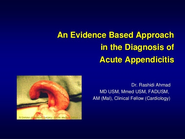 An Evidence Based ApproachAn Evidence Based Approach in the Diagnosis ofin the Diagnosis of Acute AppendicitisAcute Append...