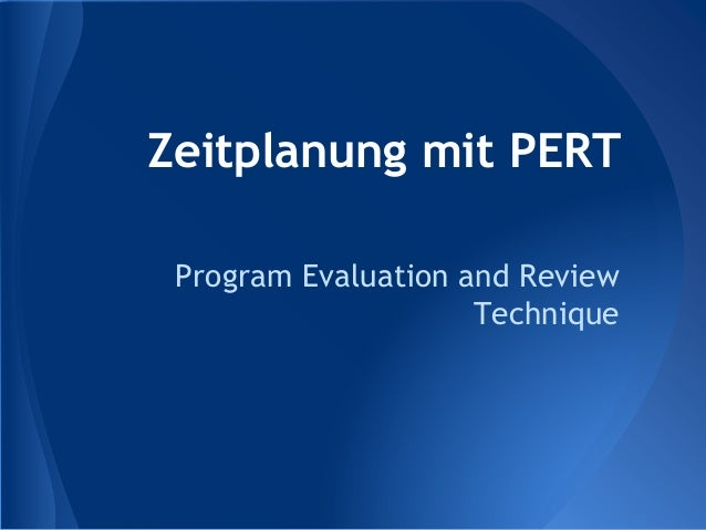 Zeitplanung mit PERT Program Evaluation and Review Technique