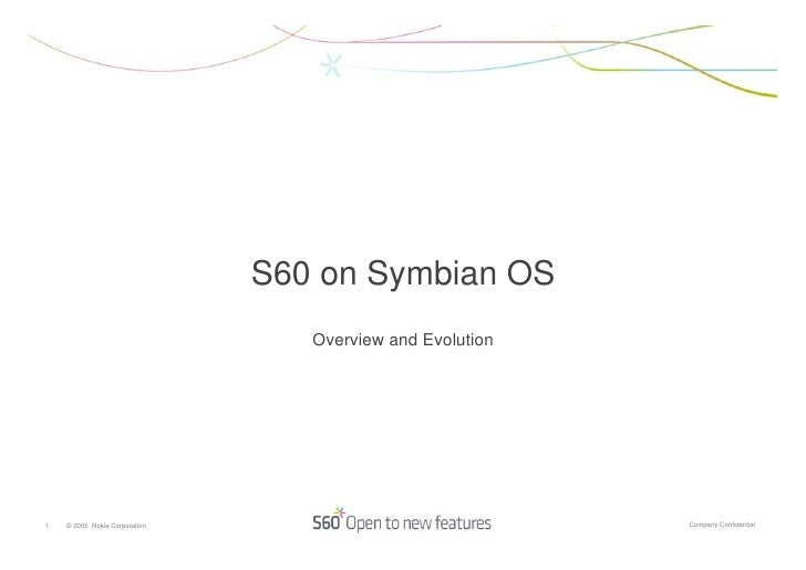 S60 on Symbian OS                                   Overview and Evolution     1   © 2005 Nokia Corporation               ...