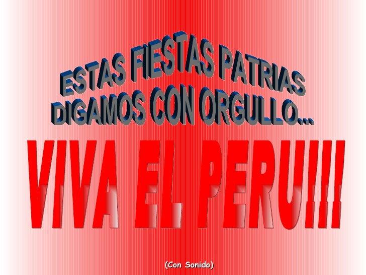 (Con Sonido) ESTAS FIESTAS PATRIAS  DIGAMOS CON ORGULLO... VIVA EL PERU!!!