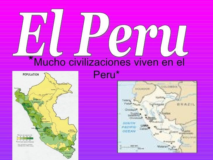 *Mucho civilizaciones viven en el              Peru*