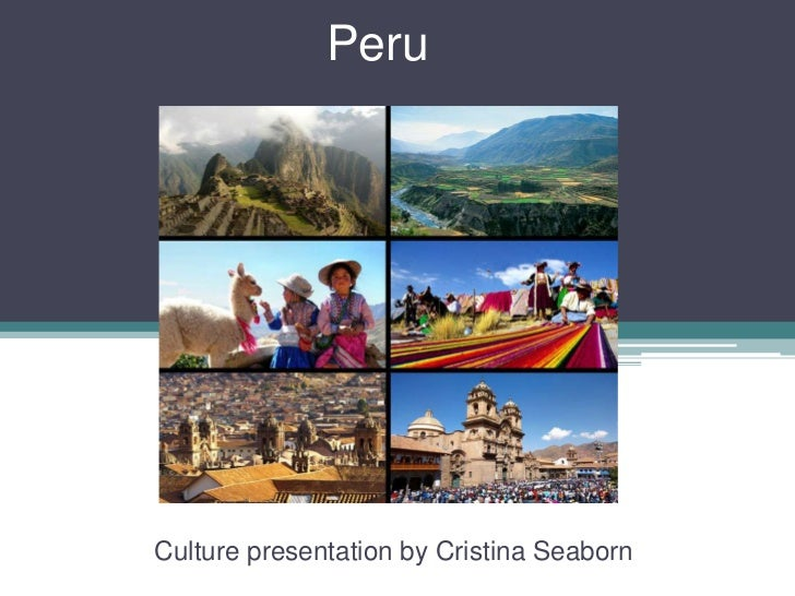 Peru<br />Culture presentation by Cristina Seaborn<br />