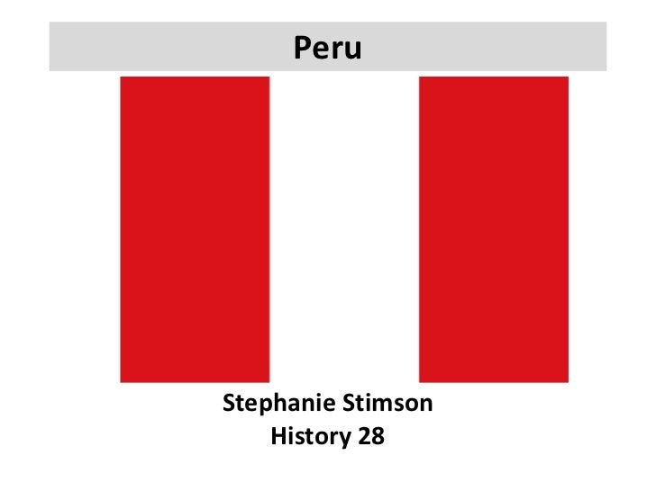Peru<br />Stephanie Stimson<br />History 28<br />