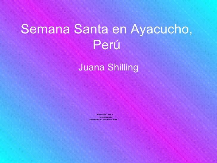 Semana Santa en Ayacucho,         Perú        Juana Shilling                  QuickTimeª and a                    decompre...