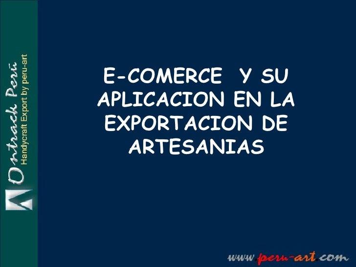 E-COMERCE  Y SU APLICACION EN LA EXPORTACION DE ARTESANIAS