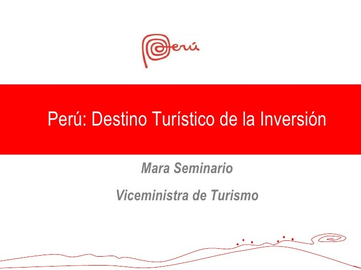 Perú: Destino Turístico de la Inversión Mara Seminario Viceministra de Turismo