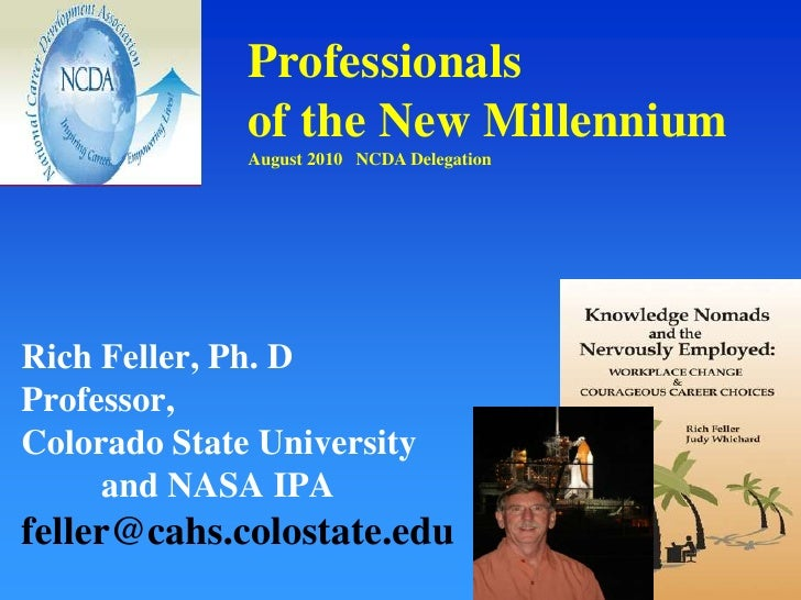 Professionals of the New MillenniumAugust 2010   NCDA Delegation<br />Rich Feller, Ph. DProfessor, Colorado State Universi...