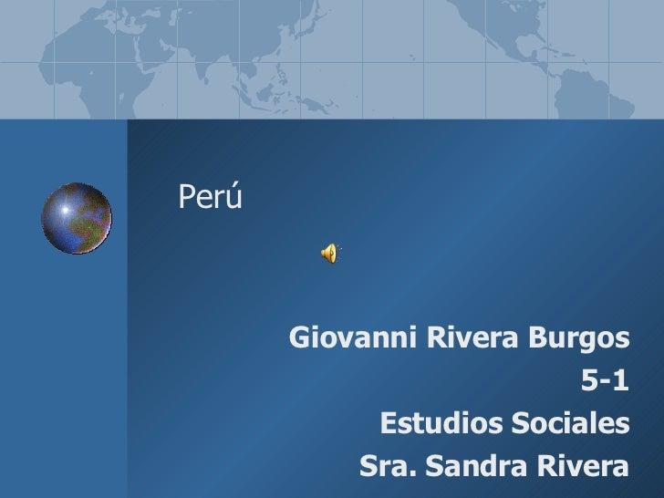 Giovanni Rivera Burgos 5-1 Estudios Sociales Sra. Sandra Rivera Perú