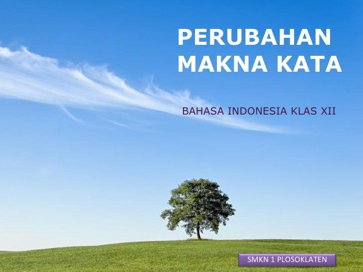PERUBAHAN        MAKNA KATA          BAHASA INDONESIA KLAS XIIPowerpoint Templates   SMKN 1 PLOSOKLATEN1                  ...