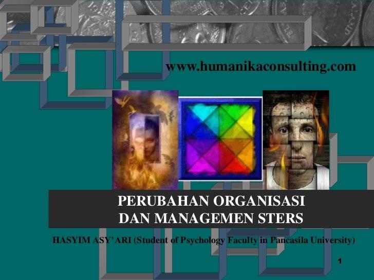 www.humanikaconsulting.com               PERUBAHAN ORGANISASI               DAN MANAGEMEN STERSHASYIM ASY'ARI (Student of ...