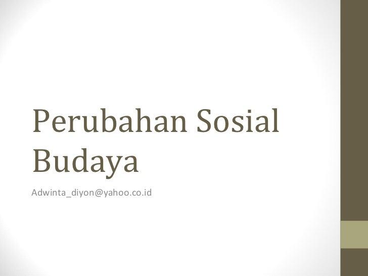 Perubahan Sosial Budaya [email_address]
