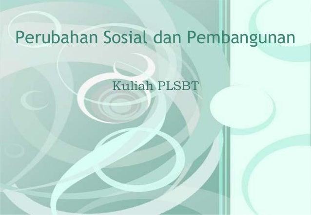 Perubahan Sosial dan Pembangunan Kuliah PLSBT