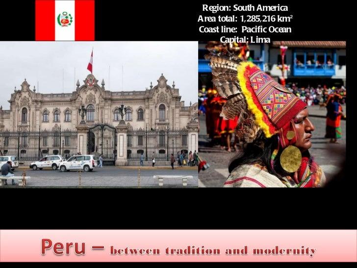 Gary Region:South America Area total: 1,285,216km² Coast line: Pacific Ocean Capital:Lima