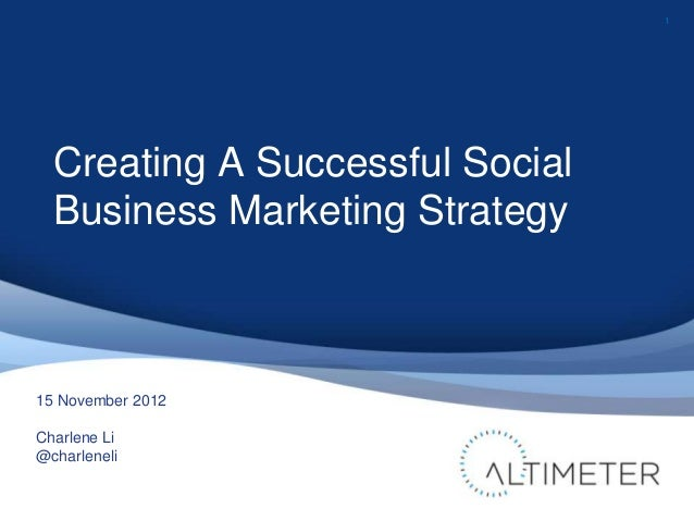 1  Creating A Successful Social  Business Marketing Strategy15 November 2012Charlene Li@charleneli