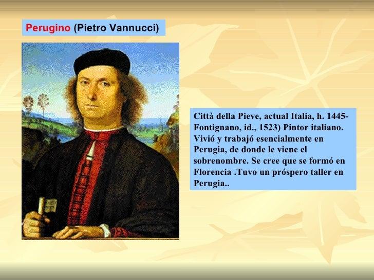 Città della Pieve, actual Italia, h. 1445-Fontignano, id., 1523) Pintor italiano. Vivió y trabajó esencialmente en Perugia...