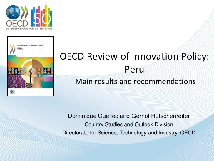 OECD Review of Innovation Policy:             Peru     Main results and recommendations  Dominique Guellec and Gernot Huts...